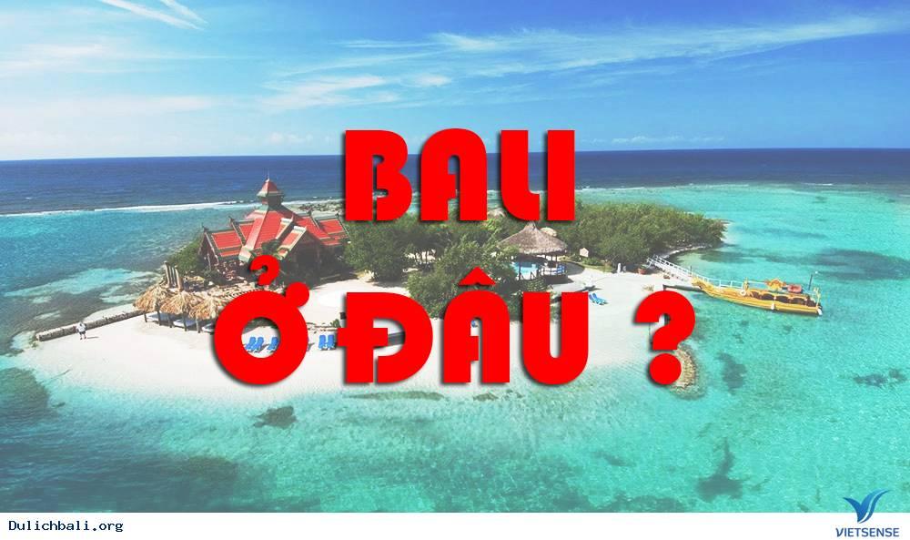 Bali ở đâu ? bali ở nước nào ? đảo bali ở đâu ?,bali o dau  bali o nuoc nao  dao bali o dau